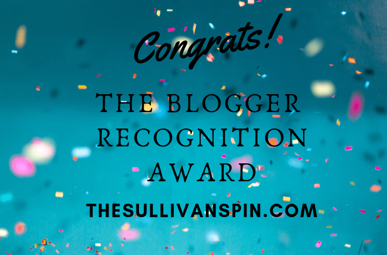 The Sullivan Spin is nominated for The Blogger Recognition Award!