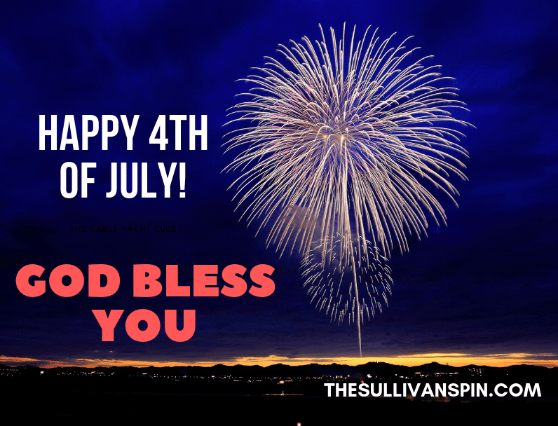 God bless you and enjoy the Fourth of July!